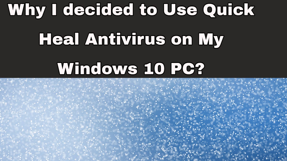 Why I decided to Use Quick Heal Antivirus on My Windows 10 PC?